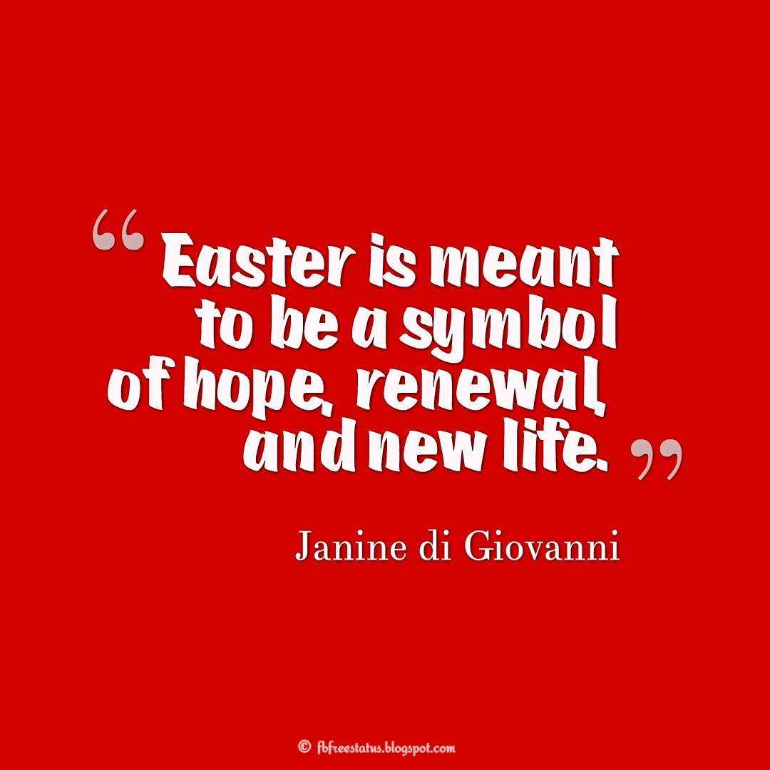 "Inspiring Easter Quote ""Easter is meant to be a symbol of hope, renewal, and new life."" ― Janine di Giovanni"