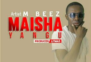 Download Mp3 | M Beez - Maisha Yangu