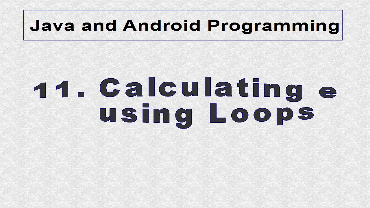 Java Programming Tutorials: 11  Calculating the Euler number, e