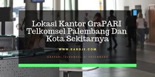 Daftar Lokasi Kantor GraPARI Telkomsel Palembang Dan Kota Sekitarnya