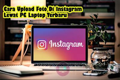 Tidak dipungkiri lagi kalau Instagram menjadi media umum yang sangat terkenal di tahun in Nih 3 Cara Posting Foto Di Instagram Lewat PC Laptop Terbaru