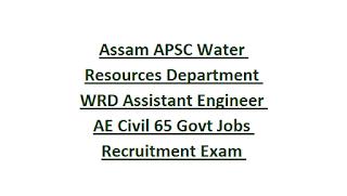 Assam APSC Water Resources Department WRD Assistant Engineer AE Civil 65 Govt Jobs Recruitment Exam Notification 2019