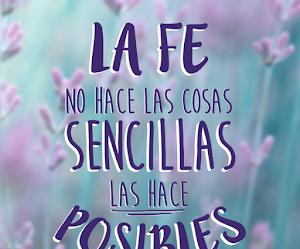 La fe NO hace las cosas sencillas, las hace POSIBLES