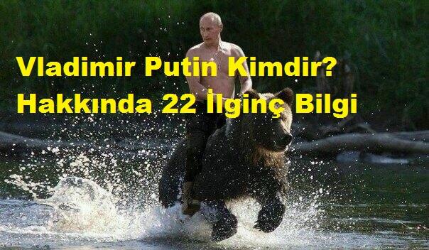 Vladimir Putin Kimdir? Hakkında 22 İlginç Bilgi