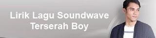 Lirik Lagu Soundwave - Terserah Boy