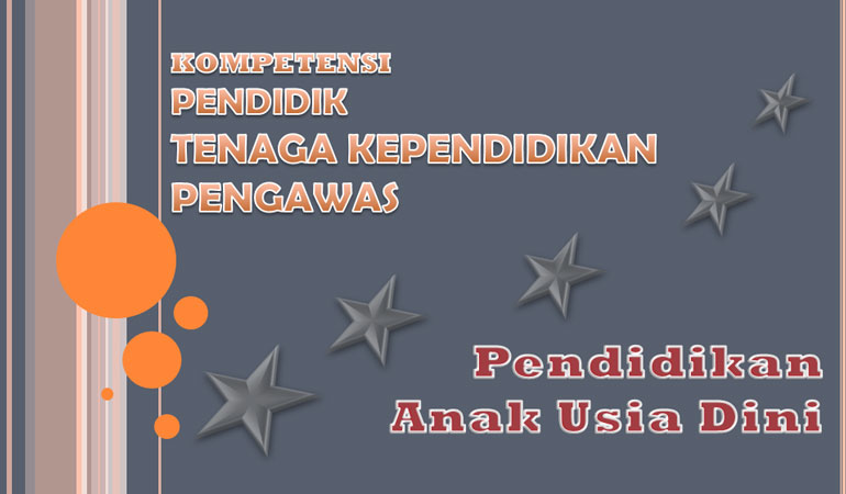 Kompetensi Pendidik, Kepala, Pengawas dan Tenaga Administrasi PAUD