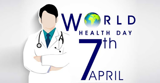World Health Day- April 7th 2017