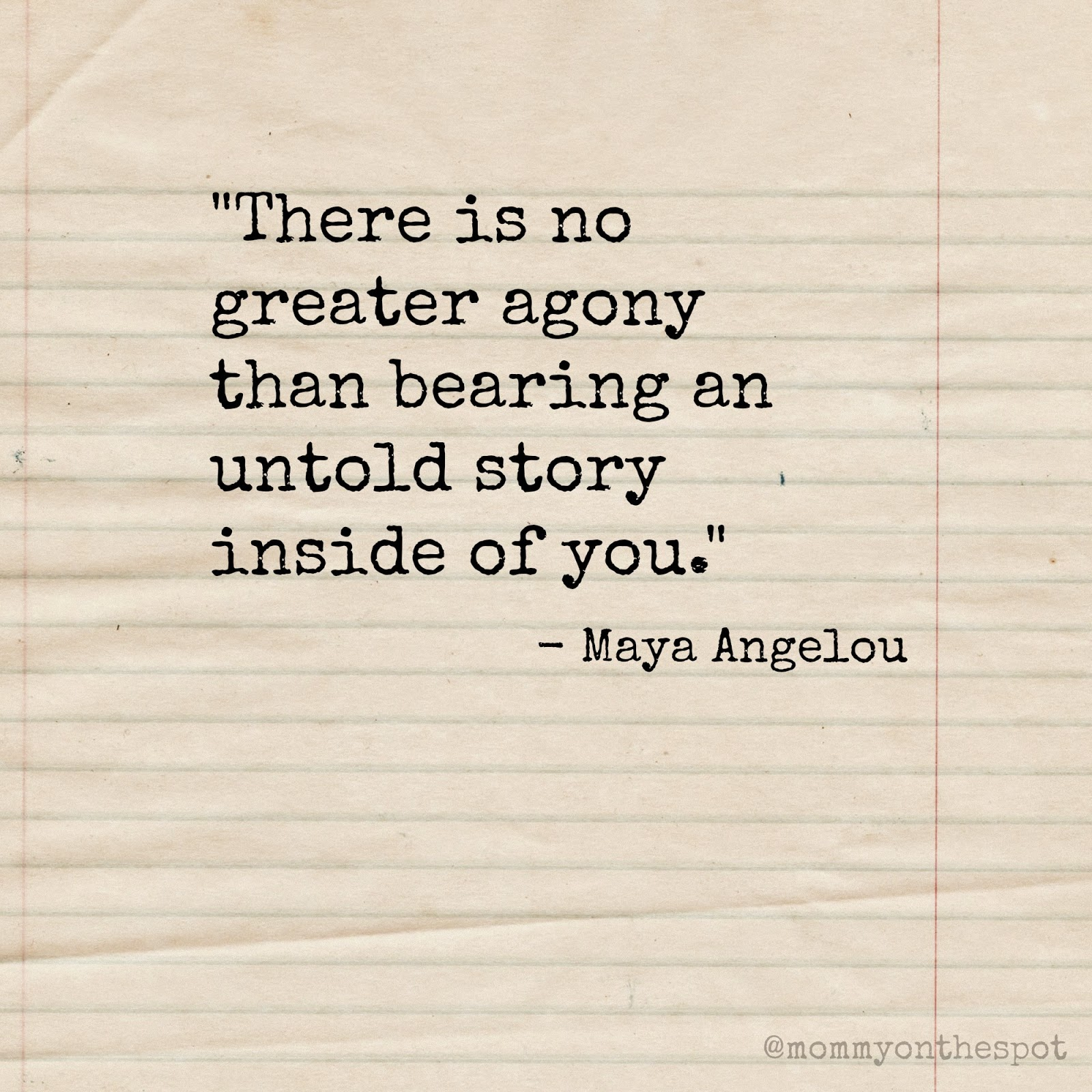 Erin Janda Rawlings Mommy on the Spot There is no greater agony than bearing an untold story inside you. Maya Angelou