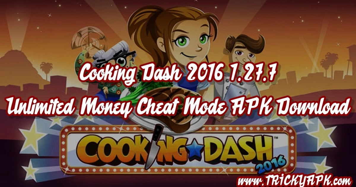 Cooking Dash 2016 1 27 7 Unlimited Money Cheat Mode APK Download