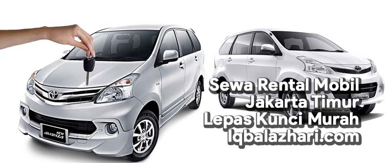 Sewa Rental Mobil Jakarta Timur Lepas Kunci Murah Iqbalazhari.com