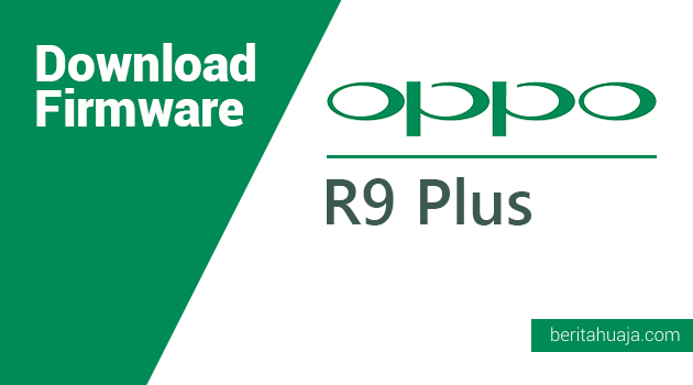 Download Firmware Oppo R9 PlusmA/Plustm/PlustmA