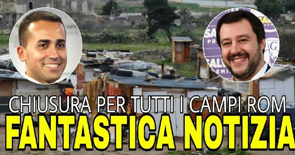 Ultim'ora Contratto di governo: Chiusura per tutti i campi rom irregolare e' arrivato l'accordo tra Di Maio e Salvini!