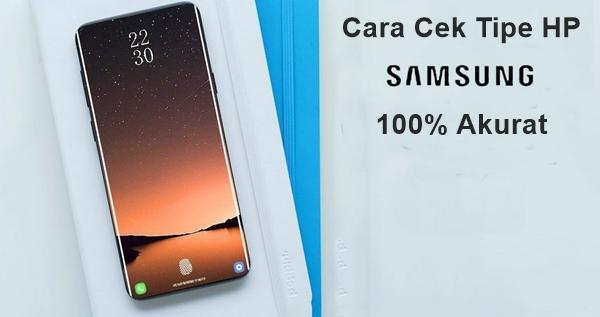 Cara Cek Tipe HP Samsung 100% Akurat