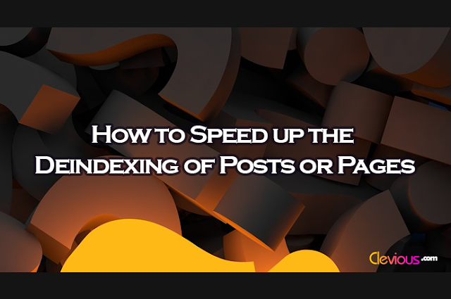 How to Speed up the Deindexing of Posts or Pages - Clevious
