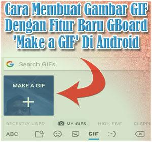 Begini Cara Membuat Gambar GIF Dengan Fitur Baru GBoard 'Make a GIF' Di Android