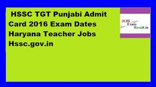 HSSC TGT Punjabi Admit Card 2016 Exam Dates Haryana Teacher Jobs Hssc.gov.in