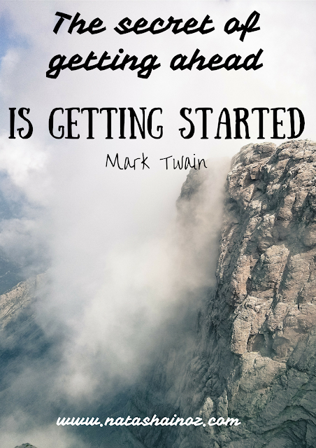 The secret of getting ahead is getting started ~ Mark Twain (www.natashainoz.com)