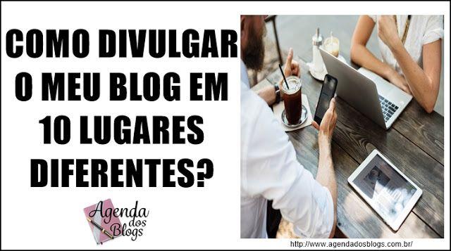 Conheça lugares em que você pode divulgar seu blog.