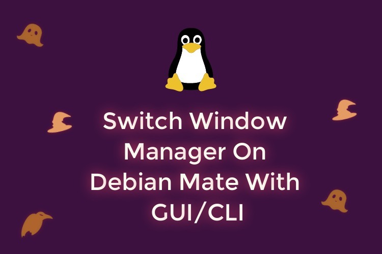 Switch Between Window Managers On Debian Mate Using GUI/CLI