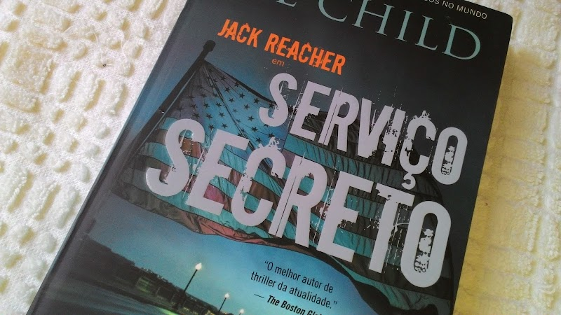 [RESENHA #122] SERVIÇO SECRETO - LEE CHILD