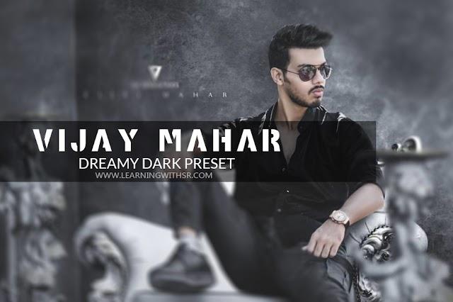 Vijay mahar dreamy dark lightroom preset download link