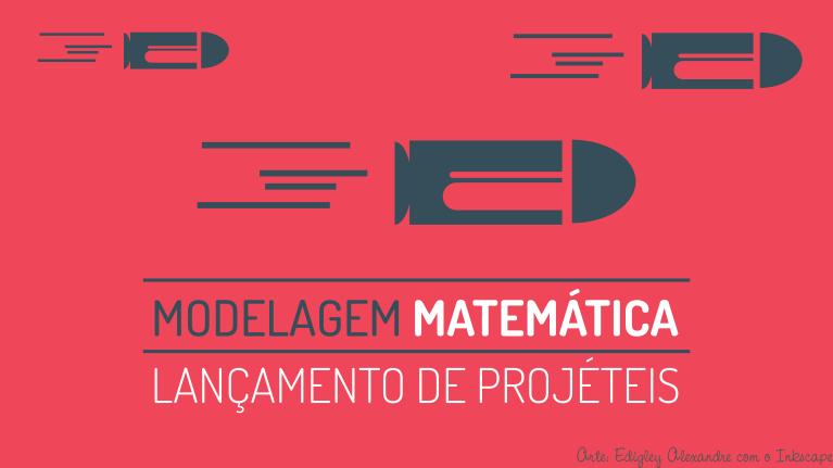 TCC: Modelagem matemática e solução numérica de lançamento de projéteis
