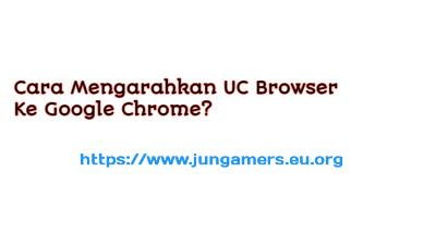 Cara Mengarahkan UC Browser Ke Google Chrome?