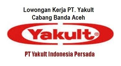Lowongan kerja Yakult Cabang Banda Aceh