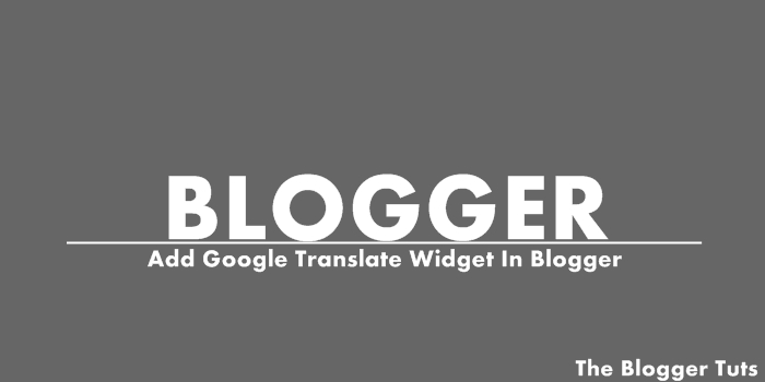 Blogger Blog Me Google Translate Widget Kaise Add Kare