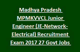 Madhya Pradesh MPMKVVCL Junior Engineer (JE-Network-Electrical) Recruitment Exam 2017 27 Govt Jobs Online
