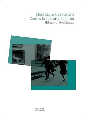 Nostalgia del futuro. Contra la historia del cine un libro de Hilario J. Rodríguez