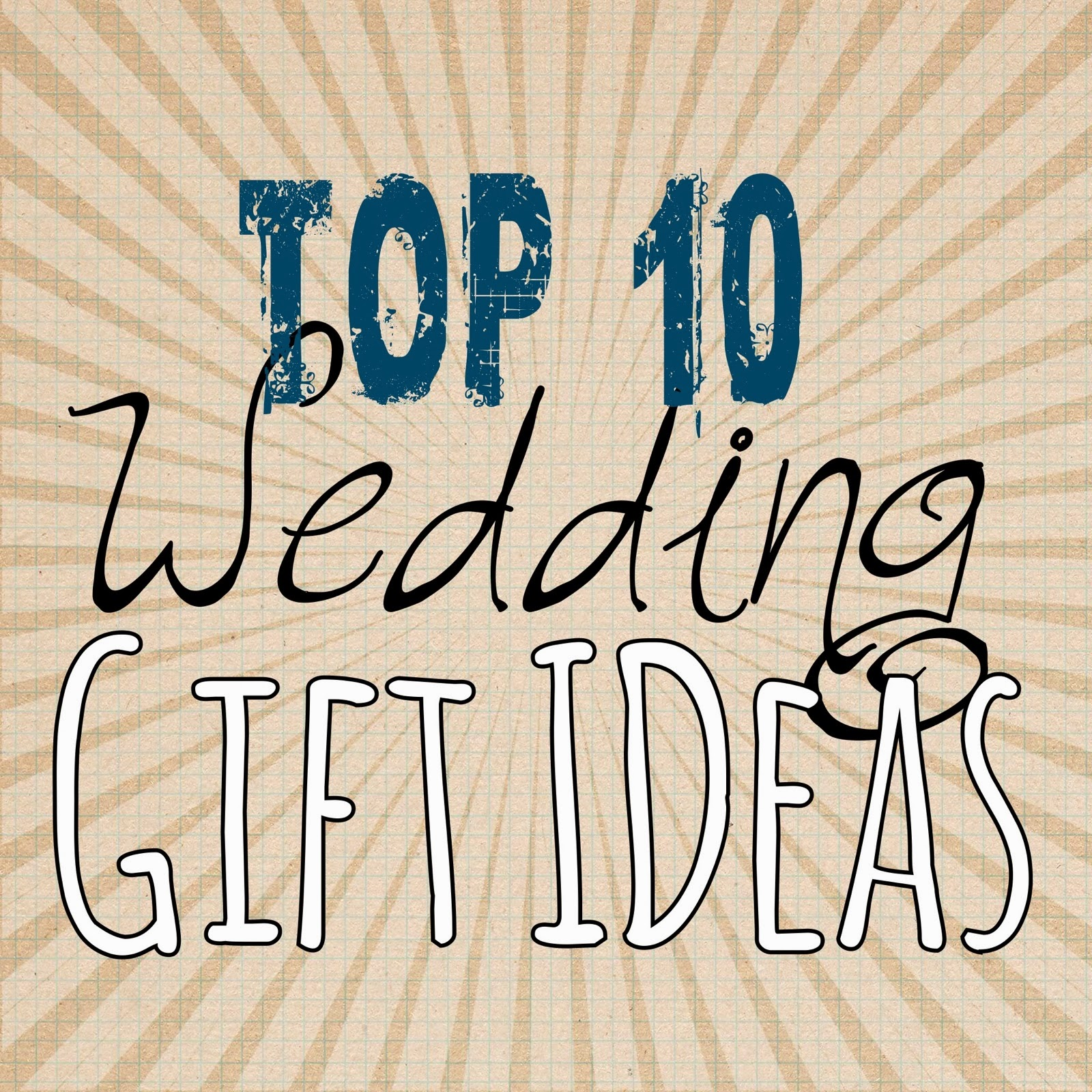 Great Wedding Gift Ideas: Top 10 Wedding Gift Ideas