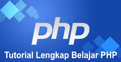 Tutorial Lengkap Belajar PHP Dari Dasar Sampai Mahir