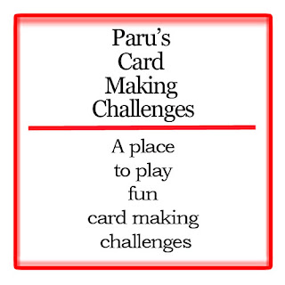 I play at Paru's Card Making Challenges