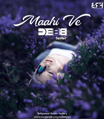 Maahi Ve (Remix) - Debb