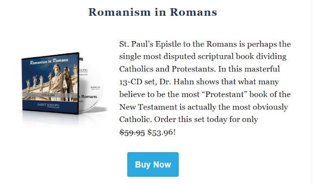 https://saintjoe.com/products/romanism-in-romans?utm_source=Saint+Joseph+Communications&utm_campaign=df767e33e0-Scott_Hahn_CD_Sets_August_2018_Retail_1&utm_medium=email&utm_term=0_f3ebe91937-df767e33e0-85689477&mc_cid=df767e33e0&mc_eid=9d219af9d9