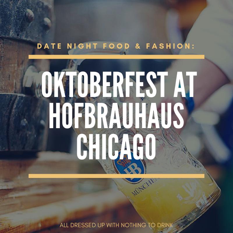 Date Night Food & Fashion: Oktoberfest at Hofbrauhaus Chicago