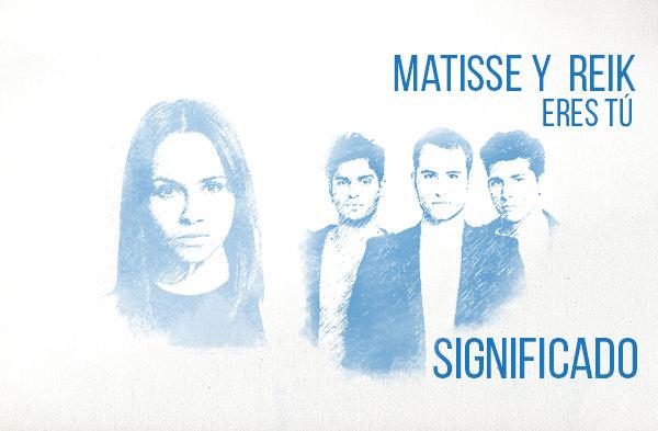 Eres Tú significado de la canción Matisse Reik.