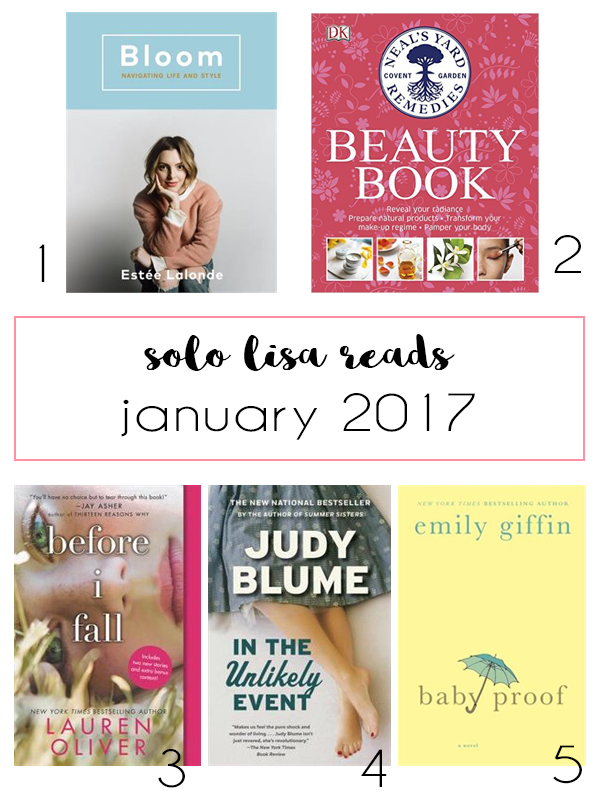 Solo Lisa Reads: January 2017 - reading list including Bloom by Estée Lalonde, Neal's Yard Remedies Beauty Book, Before I Fall by Lauren Oliver, In the Unlikely Event by Judy Blume, Baby Proof by Emily Giffin