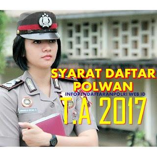 Persyaratan Tinggi Badan Daftar Polisi/Polri & Polwan T.A 2017