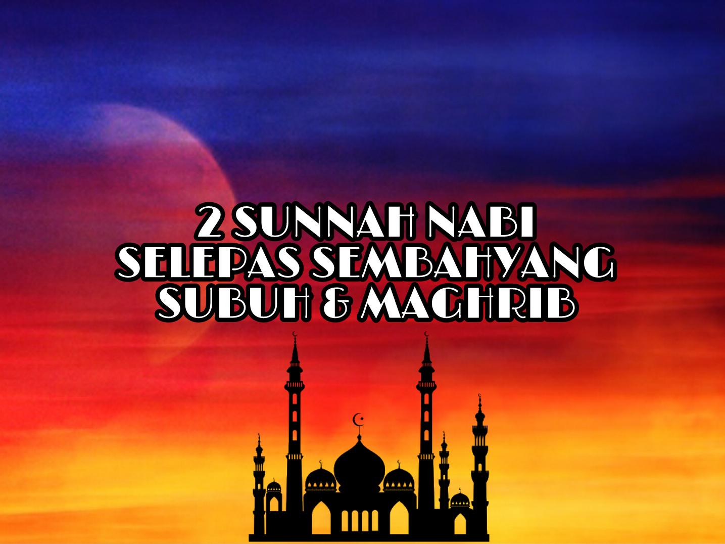 2 Sunnah Nabi Selepas Sembahyang Subuh dan Maghrib