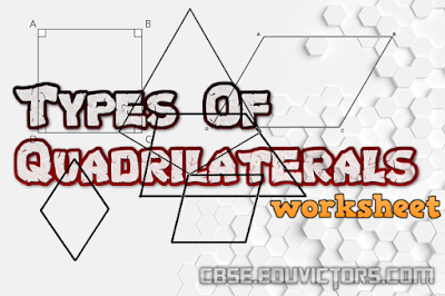 CBSE Class 8 - Mathematics - Types of Quadrilaterals (Worksheet) (#cbsenotes)(#eduvictors)