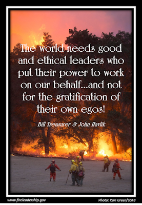 The world needs good and ethical leaders who put their power to work on our behalf...and not for the gratification of their own egos! - Bill Treasurer & John Havlik (firefighters in foreground; fire in background)
