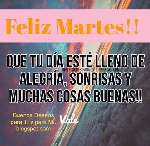 Que tu día esté lleno de Alegría, Sonrisas y muchas cosas Buenas !  FELIZ MARTES !!!