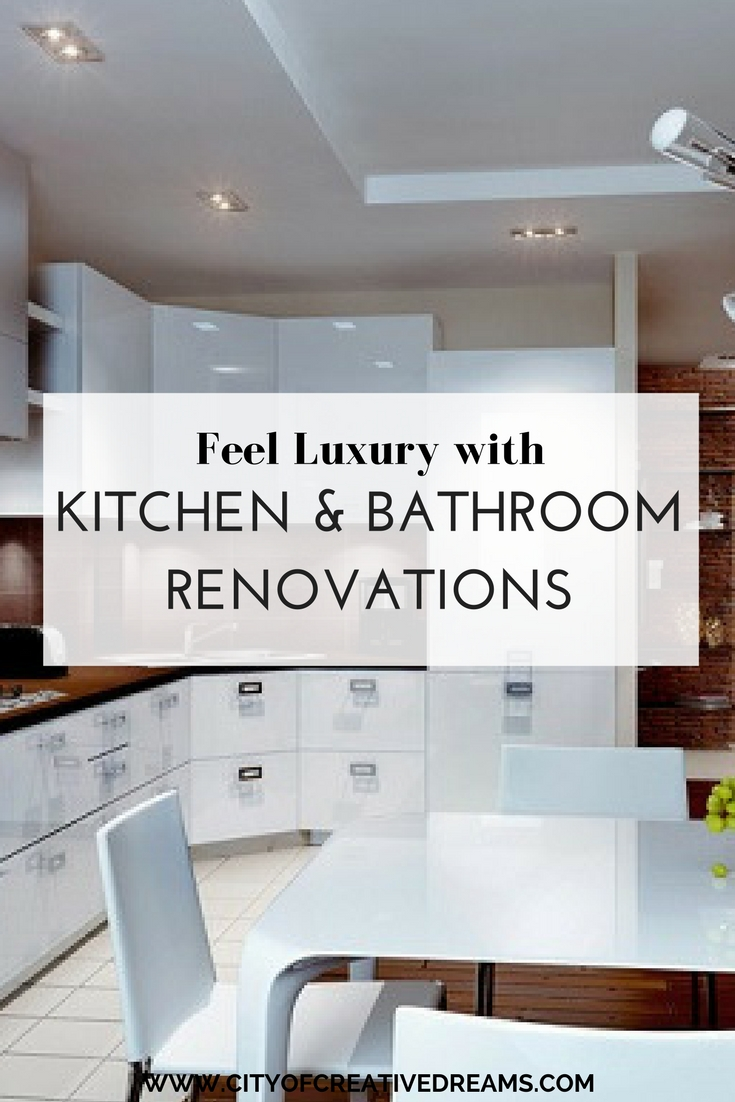 Feel Luxury with Kitchen and Bathroom Renovations | City of Creative Dreams