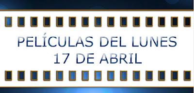 peliculas del lunes 17 de abril de 2017 en la tv