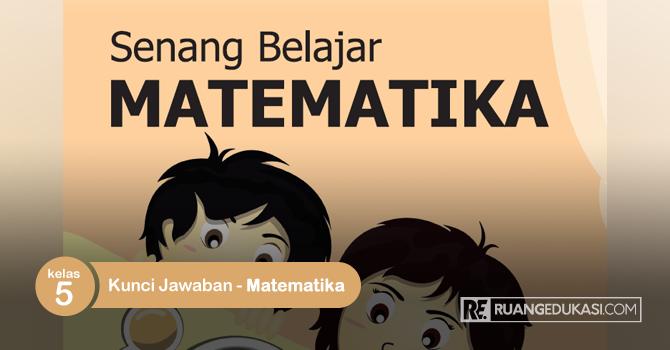 Kunci Jawaban Buku Tematik Senang Belajar Matematika Kelas 5 Kurikulum 2013