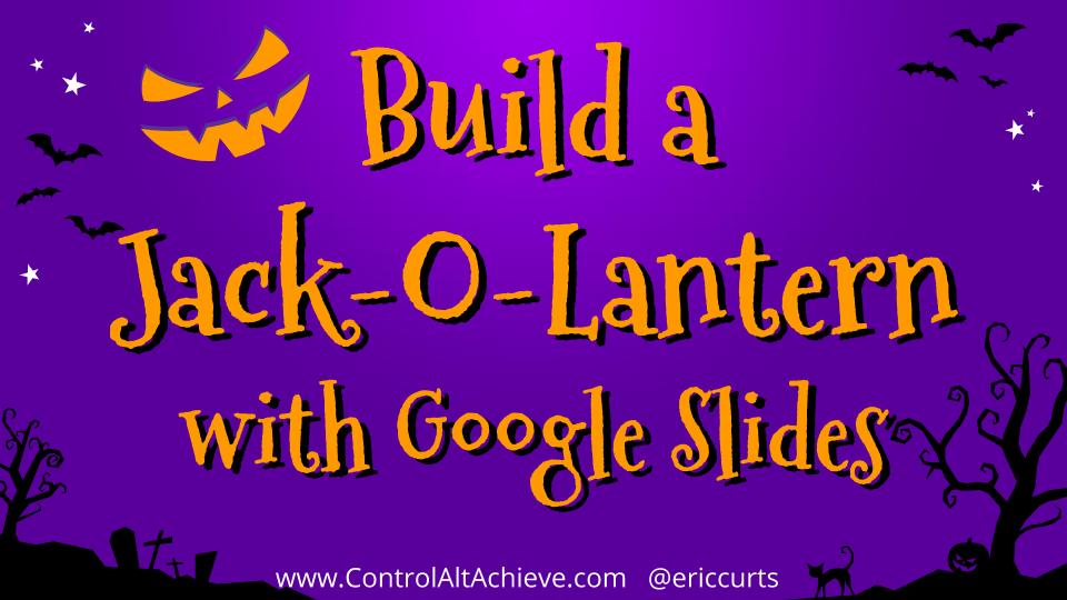 control alt achieve build a jack o lantern with google slides