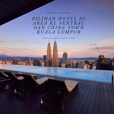 Kiat Memilih Hotel di Area KL Sentral dan China Town Kuala Lumpur