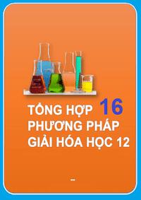 Tổng Hợp 16 Phương Pháp Giải Bài Tập Hóa Học 12 - Nhiều Tác Giả